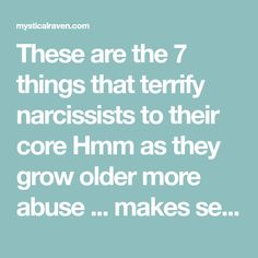 These are the 7 things that terrify narcissists to their core Hmm as they grow older more abuse ... makes sense
