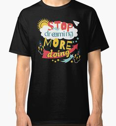 Stop Dreaming More Doing | Inspiring Quote by Gordon White | RedBubble Black Classic TShirt | All Sizes Available for Men @redbubble @RedHillStudios