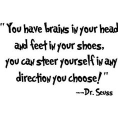 Dr seuss - you have brains in your head and feet in your shoes you can steer yourself in any direction you choose wall art wall sayings - wall art