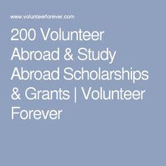 200 Volunteer Abroad & Study Abroad Scholarships & Grants   Volunteer Forever