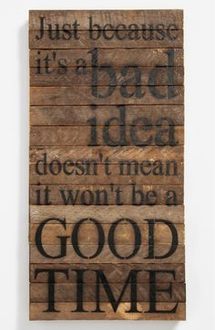 Free shipping and returns on 'Just Because It's a Bad Idea' Repurposed Wood Wall Art at Nordstrom.com. A rustic wall plaque, handcrafted from 100-year-old tobacco-lath wood salvaged from Wisconsin farms, is stenciled with the witty words