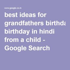 best ideas for grandfathers birthday in hindi from a child - Google Search