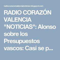 """RADIO CORAZÓN VALENCIA  """"NOTICIAS"""": Alonso sobre los Presupuestos vascos: Casi se pued..."""