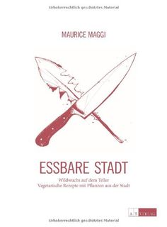 Essbare Stadt: Wildwuchs auf dem Teller. Vegetarische Rezepte mit Pflanzen aus der Stadt von Maurice Maggi http://www.amazon.de/dp/3038007773/ref=cm_sw_r_pi_dp_uMdRub0ZA0E1M