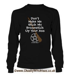 Don't Make Me! A Cheeky Witch Tee Shirt ORDER YOURS HERE => https://fabrily.com/broomstick #witch #wicca #pagan #paganhumor #funnyshirts
