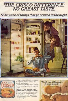 Crisco - so fattilicious it will give Your youngsters an eating disorder. Buy and see them binge.