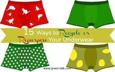 Not sure what to do with your old underwear. Don't pitch, recycle or re-purpose your underwear with these handy suggestions.