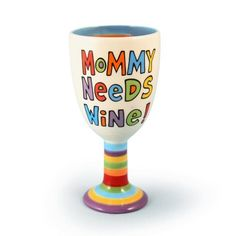 Our Name Is Mud by Lorrie Veasey Mommy Needs Wine Goblet, 7-Inch by Enesco. $17.00. This is unconditionally guaranteed against manufaturer's defect. This product is dishwasher safe. Our Name Is Mud items are designed with wit and edge by Lorrie Veasey. Crafted of sturdy, dolomite ceramic. We know what Moms really need and more importantly, what they want. Designer Lorrie Veasey spells it out on this clever ceramic wine goblet that proclaims MOMMY NEEDS WINE. The back read...