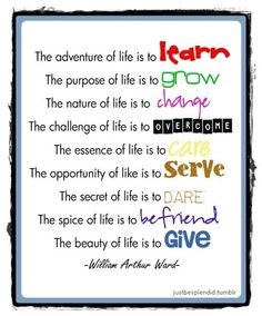 learn, grow, change, overcome, care, serve, dare, befriend, give...