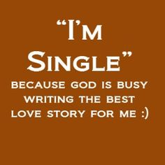 This is a great way to look at it if you aren't in a relationship ..He has a plan :)