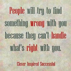 People will try to find something wrong with you because they can't handle what's right with you. Get updates and special offers on Instagram http://ift.tt/1W9wMhj Twitter http://twitter.com/Clever_Inspire Like and share our official Facebook page http://ift.tt/21xvvjy #moneyonline #comment #comments #commentbellow #cash #makemoney #makemoneyonline #makemoneyfromhome #makemoneyfast #makemoneynow #easymoney #easycash #getpaid #workfromhome #onlinemoney #workfromhomemom #workfromanywhere…
