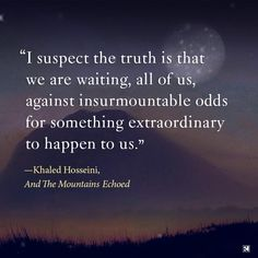 Beware of lives spent waiting... {jy} //  quote by Khaled Hosseini - The Truth.