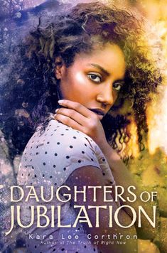Daughters of Jubilation by Kara Lee Corthron - Released October 13, 2020 #fantasy #youngadult Ya Books, Book Club Books, Books To Read, Book Art, Black Kids, Black Women, Books By Black Authors, Ya Novels, Jim Crow