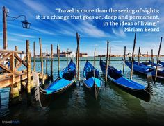 """""""Travel is more than the seeing of sights; it is a change that goes on, deep and permanent, in the ideas of living."""" - Miriam Beard"""