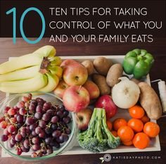 10 Tips for Taking Control of What You and Your Family Eats-- GREAT post with very helpful tips!