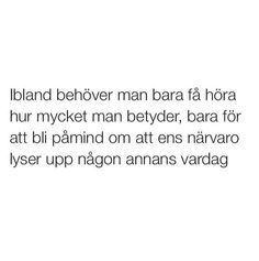 allt som behövs. Calm Quotes, Mood Quotes, Life Quotes, Swedish Quotes, Complicated Love, Fantastic Quotes, Think Happy Thoughts, Different Quotes, Positive Words