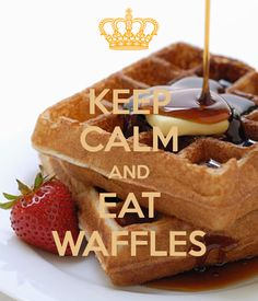 KEEP CALM AND EAT WAFFLES
