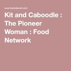 Kit and Caboodle : The Pioneer Woman : Food Network