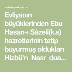 Evliyanın büyüklerinden Ebu Hasan-ı Şâzeli(k.s) hazretlerinin tetip buyurmuş oldukları Hizbü'n Nasr duası,düşmanı