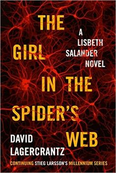 The Girl in the Spider's Web: A Lisbeth Salander novel, continuing Stieg Larsson's Millennium Series: David Lagercrantz: 9780385354288: Amazon.com: Books