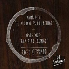 """Mamá dice: """"El alcohol es tu enemigo"""" Jesús dice: """"Ama a tu enemigo"""" CASO CERRADO El Goterero"""
