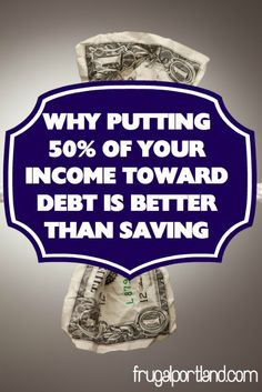 Why Putting 50% of Your Income toward Debt Is Better Than Saving It by Kayla for Frugal Portland