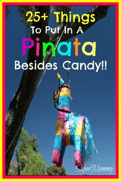 """25+ Things to Put in Your Pinata Besides Candybonus idea- fill with """"goodie bags"""" - each kid grabs 1 bag"""