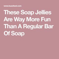 These Soap Jellies Are Way More Fun Than A Regular Bar Of Soap