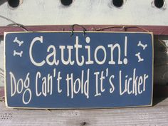 Caution.....Dog Cant Hold Its Licker........pet...dog.....funny.....humorous. $7.99, via Etsy.