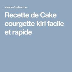 Recette de Cake courgette kiri facile et rapide