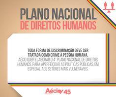 Plano Nacional de Direitos Humanos: Toda forma de discriminação deve ser tratada como crime à pessoa humana. Aécio quer elaborar o 4º Plano Nacional de Direitos Humanos, para aperfeiçoar as políticas públicas, em especial aos setores mais vulneráveis.