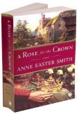 A Rose for the Crown  An unforgettable heroine.  A king misunderstood by history.  A love story that has never been told.