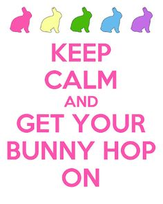 Keep Calm And Get Your Bunny Hop On.....we did this at school on Wednesday with the kids.....so fun!