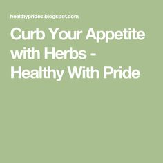 Curb Your Appetite with Herbs - Healthy With Pride