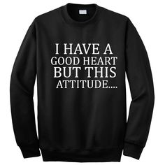 I Have A Good Heart But This Attitude....