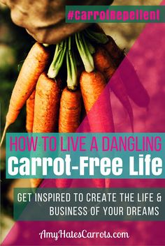 How To Live A Dangling Carrot-Free Life | Get inspired to create the life & business of your dreams with these awesome carrot-repellent resources.
