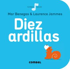 Diez ardillas, de Mar Benegas. Combel Editorial Editorial, Music Games, Learn To Read, Little Ones, Storytelling, Singing, This Book, Family Guy, Learning