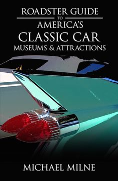 Roadster Guide to America's Classic Car Museums & Attractions - an interview with author Michael Milne