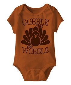 Take a look at this Texas Orange 'Gobble 'Till You Wobble' Bodysuit - Infant on zulily today!