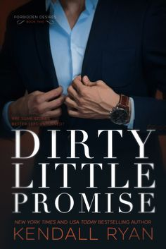 Dirty Little Promise (Forbidden Desires #2) by Kendall Ryan – out Oct. 30, 2017