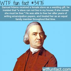 Was my favorite president to study. He really was a great man.<<you idiot Sam Adams wasn't a president how dumb are you