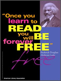 """Once you learn to read, you will be forever free."" From the play ""Frederick Douglass"" by James Charles Roberts.  Design by Sue Rasmussen"