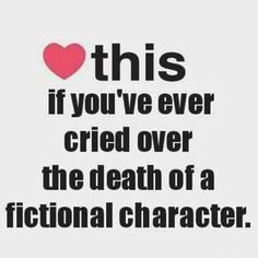 I don't think its healthy how many times i have gotten overly attached to a fictional character