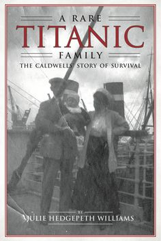 """Here's the cover of my book about the Caldwells, """"A Rare Titanic Family,"""" published by NewSouth Books.  I know you'll love the book."""