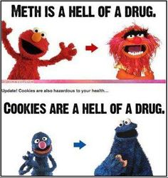 Meth is a hell of a drug / Cookies are a hell of a drug #Funny