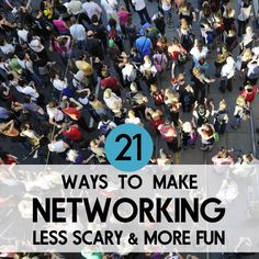 21 Ways to Make Networking Less Scary and More Fun