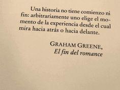 Una historia, no tiene comienzo ni fin  -Graham Greene