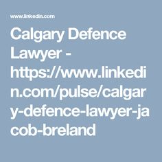 Calgary Defence Lawyer - https://www.linkedin.com/pulse/calgary-defence-lawyer-jacob-breland
