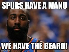 SPURS HAVE A MANU WE HAVE THE BEARD! |