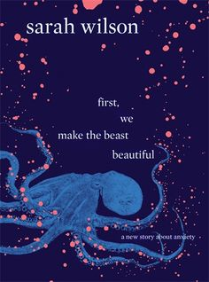 Sarah Wilson   first, we make the beast beautiful. a new story about anxiety... - Sarah Wilson